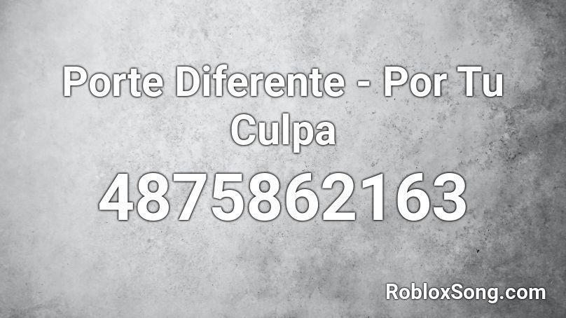 Porte Diferente Por Tu Culpa Roblox Id Roblox Music Codes