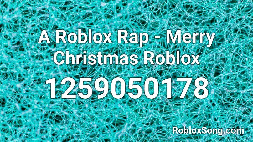 A Roblox Rap - Merry Christmas Roblox Roblox ID - Roblox music codes