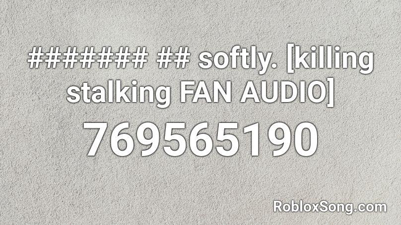 Softly Killing Stalking Fan Audio Roblox Id Roblox Music Codes