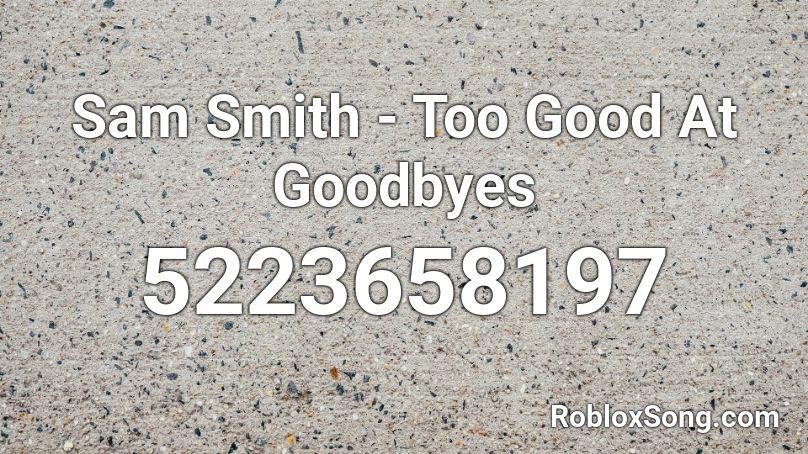 too good at goodbyes roblox id