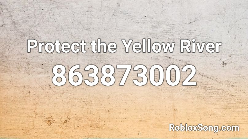 Protect the Yellow River Roblox ID - Roblox music codes