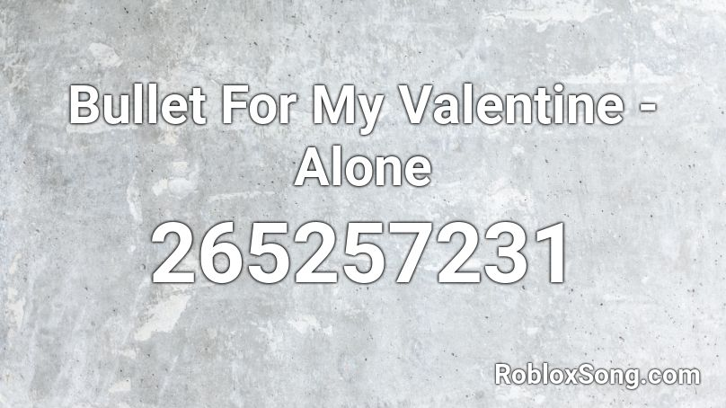 Bullet For My Valentine Alone Roblox Id Roblox Music Codes