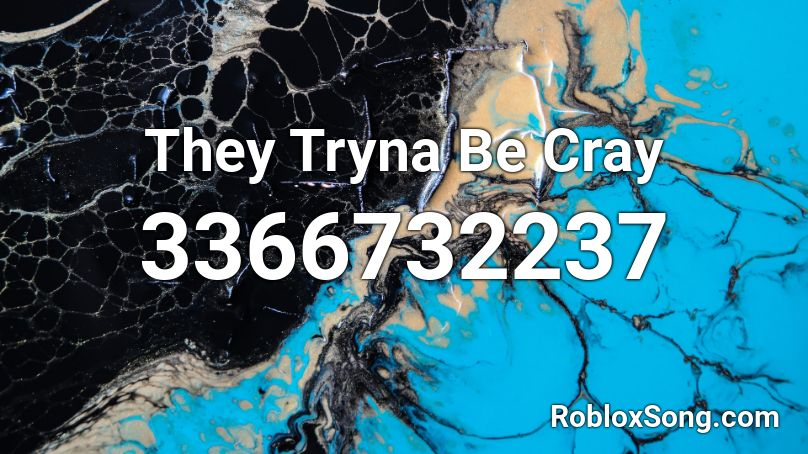 they tryna be cray roblox id