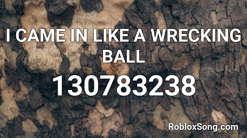 I CAME IN LIKE A WRECKING BALL Roblox ID