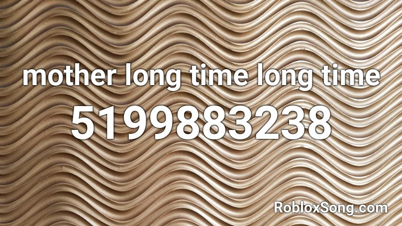 mother long time long time Roblox ID - Roblox music codes
