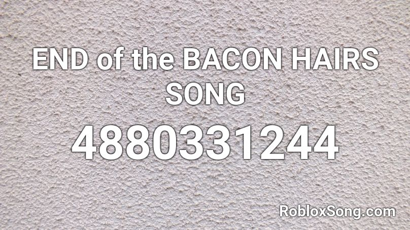 END of the BACON HAIRS SONG Roblox ID Roblox music codes