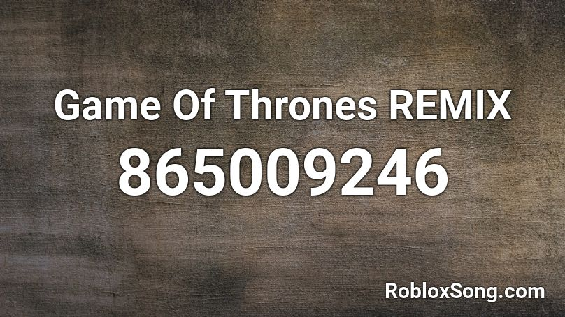 Game Of Thrones REMIX Roblox ID - Roblox music codes