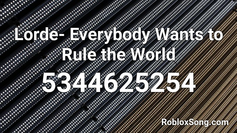 everybody wants to rule the world roblox id