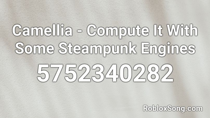Camellia - Compute It With Some Steampunk Engines Roblox ID