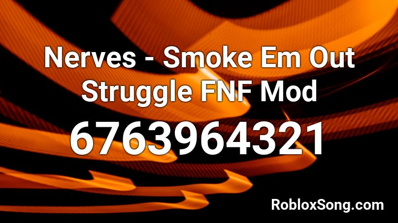 Nerves - Smoke Em Out Struggle FNF Mod Roblox ID