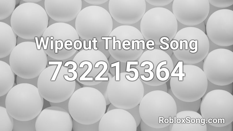 Wipeout Theme Song Roblox ID - Roblox music codes