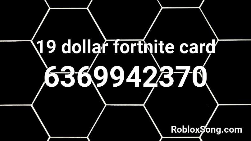 I Play Fortnite Roblox Id 19 Dollar Fortnite Card Roblox Id Roblox Music Codes