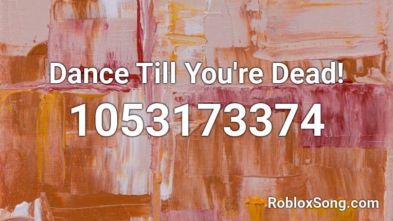 Dance Till You Re Dead Roblox Id Roblox Music Codes