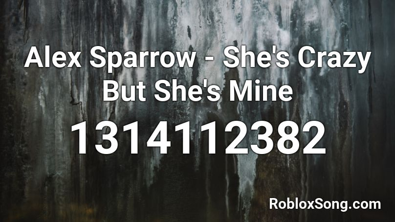 Alex Sparrow She S Crazy But She S Mine Roblox Id Roblox Music Codes