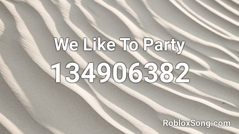 We Like To Party Roblox ID