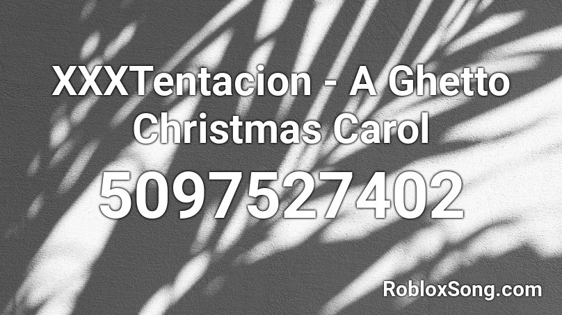 XXXTentacion - A Ghetto Christmas Carol Roblox ID - Roblox music codes