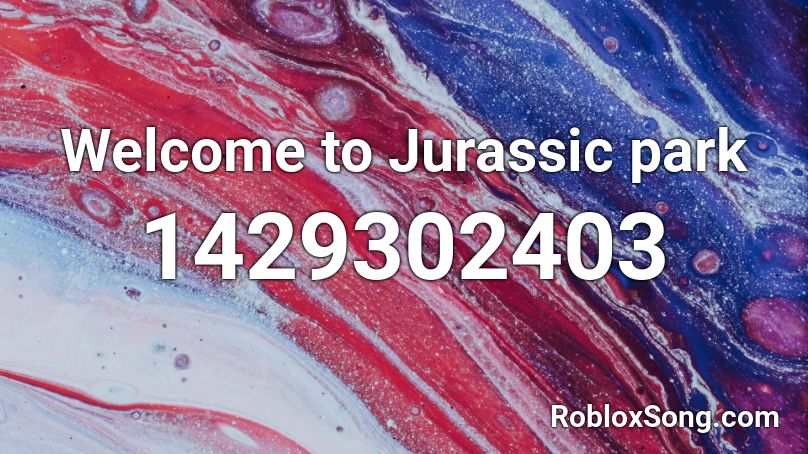 welcome to jurassic park roblox id
