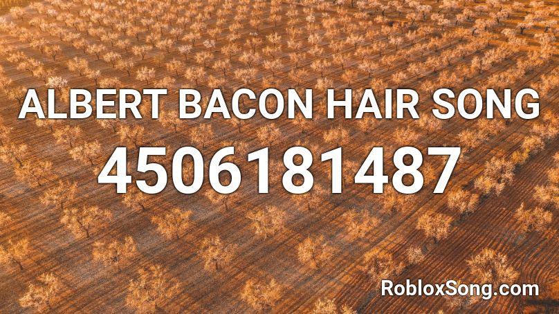 ALBERT BACON HAIR SONG Roblox ID Roblox music codes