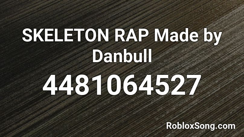 Skeleton Rap Made By Danbull Roblox Id Roblox Music Codes