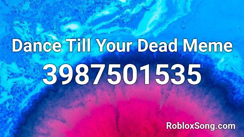 Dance Till Your Dead Meme Roblox Id Roblox Music Codes