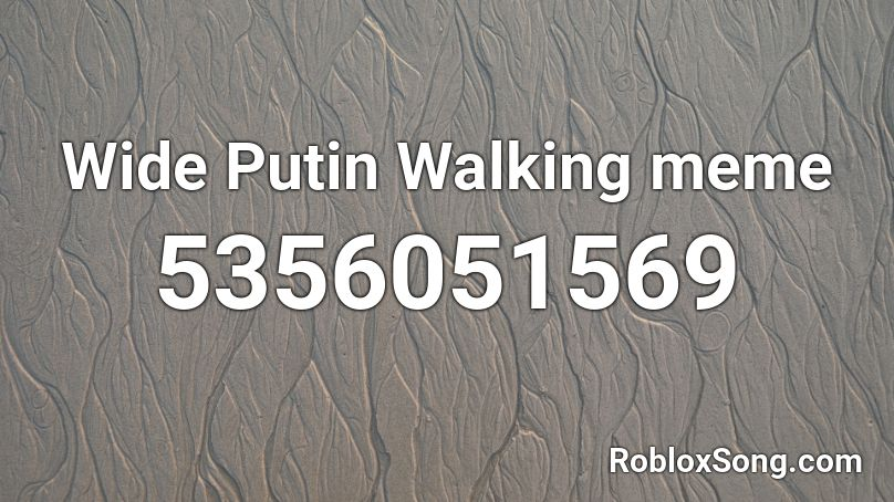 Wide Putin Walking Audio Roblox ID