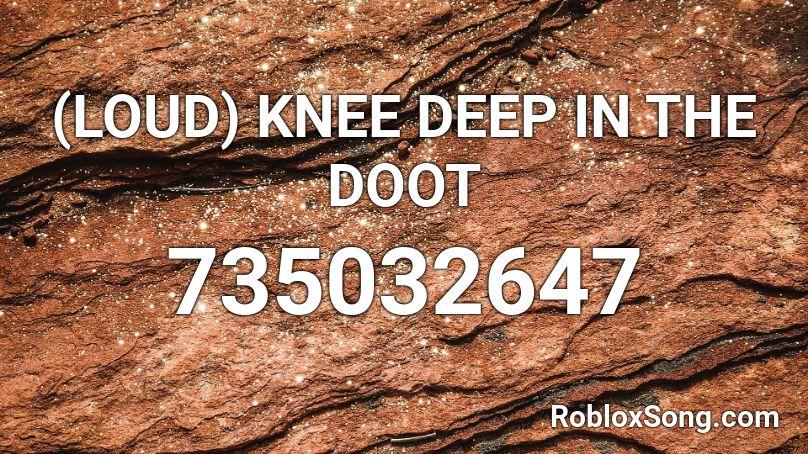 (LOUD) KNEE DEEP IN THE DOOT Roblox ID - Roblox music codes