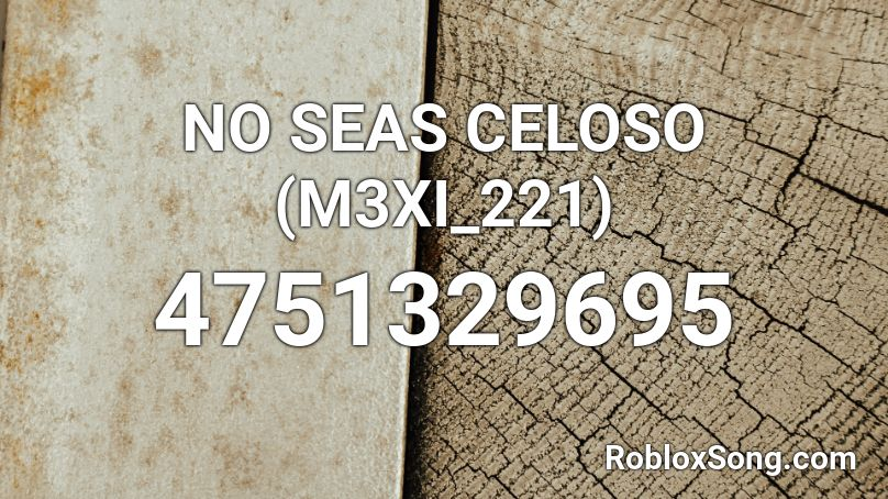 NO SEAS CELOSO (M3XI_221) Roblox ID - Roblox music codes