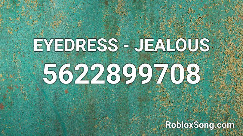 Eyedress Jealous Roblox Id Roblox Music Codes