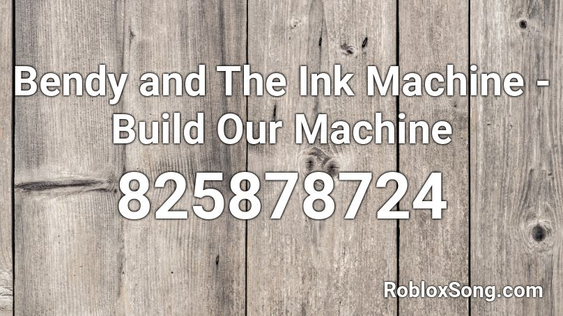 bendy and the ink machine build our machine roblox id