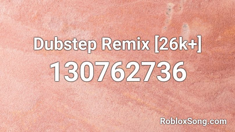 Dubstep Remix [26k+] Roblox ID