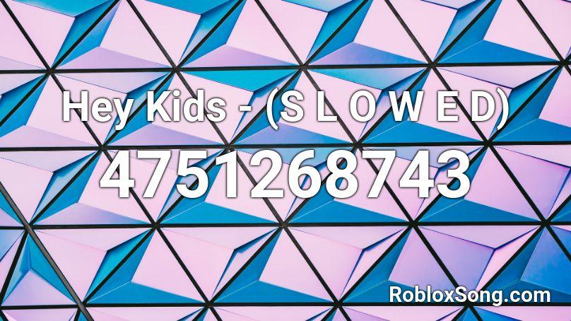 Hey Kids - (S L O W E D) Roblox ID - Roblox music codes