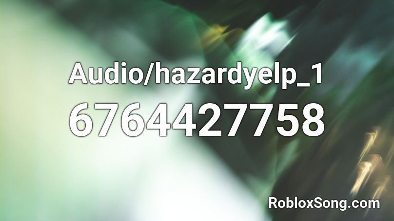 Audio/hazardyelp_1 Roblox ID