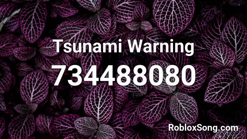 Tsunami Warning Roblox ID - Roblox music codes