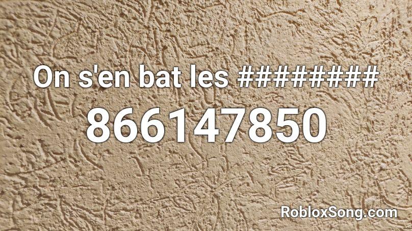 On s'en bat les ######## Roblox ID - Roblox music codes