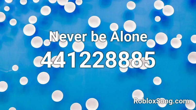 never be alone roblox id
