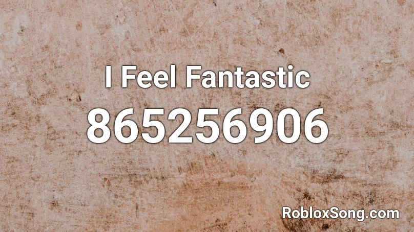 I Feel Fantastic Roblox ID - Roblox music codes