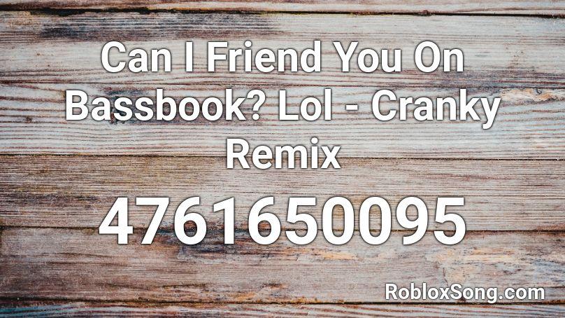 Can I Friend You On Bassbook? Lol - Cranky Remix Roblox ID ...