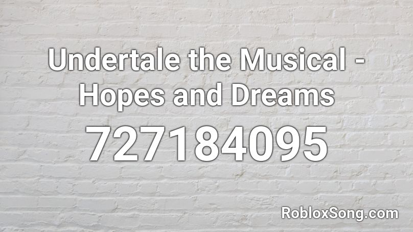 Undertale The Musical Hopes And Dreams Roblox Id Roblox Music Codes