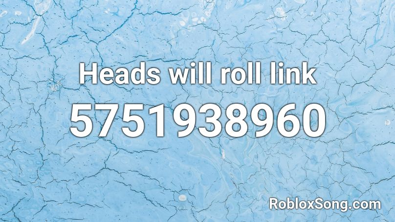 Heads will roll link Roblox ID