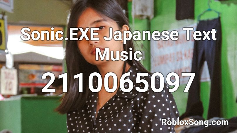 Sonic.EXE Japanese Text Music Roblox ID - Roblox music codes