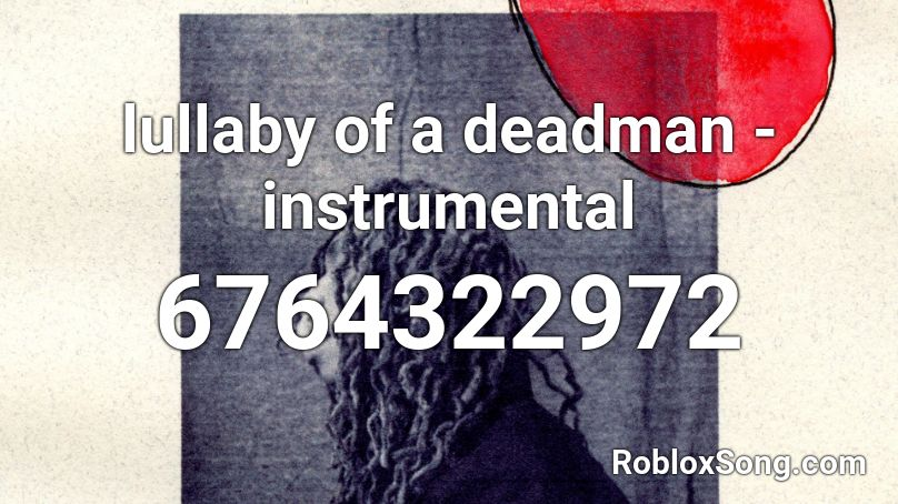 lullaby of a deadman - instrumental Roblox ID