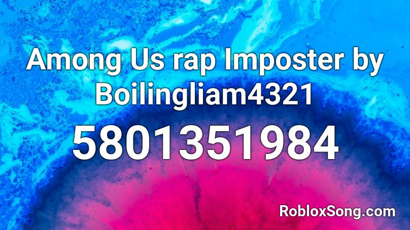 Among Us Rap Imposter By Boilingliam4321 Roblox Id Roblox Music Codes