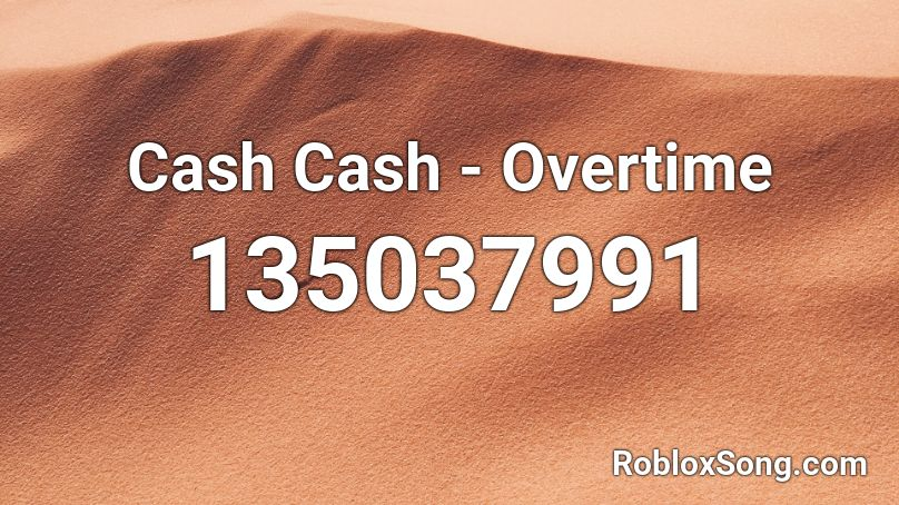 Cash Cash - Overtime  Roblox ID